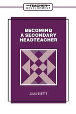 Becoming a Secondary Headteacher : Teacher Education Yearbook Vol.# 7 - Julia Evetts