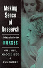 Making Sense of Research : An Introduction for Nurses - Gill Hek