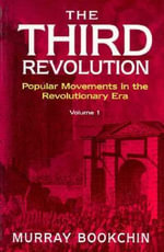 The Third Revolution: v. 1 : Popular Movements in the Revolutionary Era - Murray Bookchin