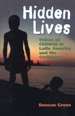 Hidden Lives : Voices of Children in Latin America and the Caribbean - Duncan Green