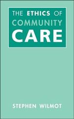 The Ethics of Community Care - Stephen Wilmot