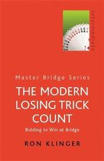 The Modern Losing Trick Count : Bidding to Win at Bridge - Ron Klinger
