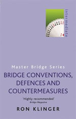 Bridge Conventions, Defences and Countermeasures : Bidding to Win at Bridge - Ron Klinger