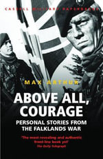 Above All, Courage : The Eyewitness History of the Falklands War - Max Arthur