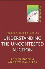 Understanding the Uncontested Auction : Master Bridge - Ron Klinger