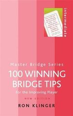 100 Winning Bridge Tips : For the Improving Player - Ron Klinger