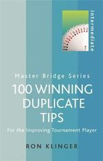100 Winning Duplicate Tips : For the Improving Tournament Player - Ron Klinger