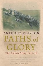 Paths of Glory : The French Army, 1914-18 - Anthony Clayton