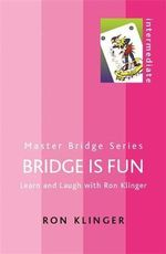 Bridge is Fun : Learn and Laugh with Ron Klinger - Ron Klinger