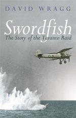 Swordfish : The Story of the Taranto Raid - David Wragg