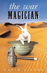 The War Magician : The Man Who Conquered Victory in the Desert - David Fisher