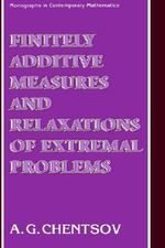 Finitely Additive Measures and Relaxations of Extremal Problems : Open Linguistics Series - A.G. Chentsov