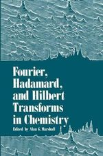 Fourier, Hadamard, and Hilbert Transforms in Chemistry - Alan G. Marshall