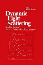 Dynamic Light Scattering : Applications of Photon Correlation Spectroscopy - Robert Pecora