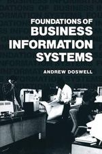 Foundations of Business Information Systems : Approaches to Information Technology - Andrew Doswell