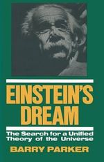 Einstein's Dream : The Search for a Unified Theory of the Universe - Barry R. Parker