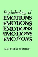 The Psychobiology of Emotions : Physics of Atoms and Molecules - Jack George Thompson