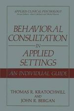 Behavioral Consultation in Applied Settings : An Individual Guide - Thomas R. Kratochwill