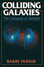 Colliding Galaxies : The Universe in Turmoil - Barry R. Parker