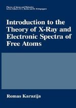Introduction to the Theory of X-ray and Electronic Spectra of Free Atoms : Cassell Education - Romas Karazija