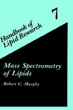 Mass Spectrometry of Lipids : Handbook of Lipid Research, - Robert C. Murphy