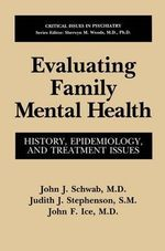 Evaluating Family Mental Health : History, Epidemiology and Treatment Issues :  History, Epidemiology and Treatment Issues - John J. Schwab