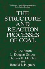 The Structure and Reaction Processes of Coal - K.Lee Smith