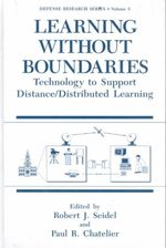 Learning without Boundaries : Technology to Support Distance/Distributed Learning - Proceedings of the NATO Defense Research Group, Panel 8 Workshop on Distance/Distributed Learning Held in Neubiberg, Munich, Germany, September 28-October 1, 1993
