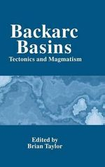 Backarc Basins : Tectonics and Magmatism :  Tectonics and Magmatism