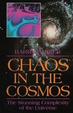 Chaos in the Cosmos : The Stunning Complexity of the Universe - Barry R. Parker