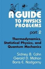 A Guide to Physics Problems : Thermodynamics, Statistical Physics, and Quantum Mechanics Pt. 2 - Sydney B. Cahn
