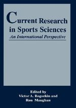 Current Research in Sports Sciences : An International Perspective - Proceedings of an International Conference on Current Research in Sports Sciences Held in Association with the Goodwill Games in St.Petersburg, Russia, July 27-30, 1994