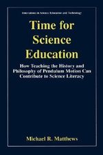 Time for Science Education : How Teaching the History and Philosophy of Pendulum Motion Can Contribute to Science Literacy - Michael R. Matthews