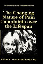 The Changing Nature of Pain Complaints over the Lifespan : Plenum Series in Adult Development and Aging - Michael R. Thomas