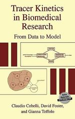 Tracer Kinetics in Biomedical Research : From Data to Model :  From Data to Model - Claudio Cobelli