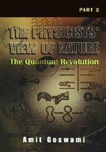The Physicists' View of Nature: Pt. 2 : The Quantum Revolution - Amit Goswami