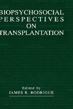 Biopsychosocial Perspectives on Transplantation : Pig to Human Transplants - Modern Miracle or Genet...