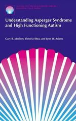 Understanding Asperger Syndrome and High Functioning Autism : Autism Spectrum Disorders Library - Gary B. Mesibov