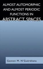 Almost Automorphic and Almost Periodic Functions in Abstract Spaces : Critical Points, Zeros and Extremal Properties - Gaston M. N'Guerekata