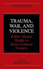 Trauma, War and Violence : Public Mental Health in Socio-cultural Context