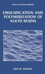 Emulsification and Polymerization of Alkyd Resins :  Surfacing - Jan W. Gooch