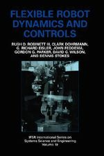 Flexible Robot Dynamics and Controls : Ifsr International Series on Systems Science and Engineering - Rush D. Robinett