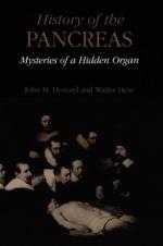 A History of the Pancreas : Mysteries of a Hidden Organ - John M. Howard