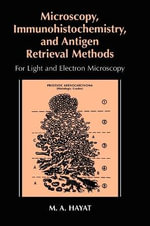 Microscopy, Immunohistochemistry and Antigen Retrieval Methods : For Light and Electron Microscopy - M. A. Hayat