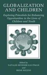 Globalization and Children : Exploring Potentials for Enhancing Opportunities in the Lives of Children and Youth