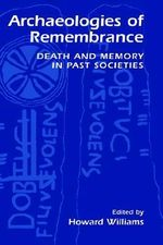 Archaeologies of Remembrance : Death and Memory in Past Societies