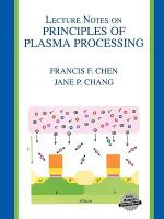 Lecture Notes on Principles of Plasma Processing :  Second International Conference on Superstrong Fi... - Francis F. Chen