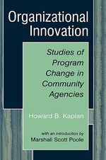 Organizational Innovation : Studies of Program Change in Community Agencies - Howard B. Kaplan