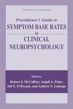 Practitioner's Guide to Symptom Base Rates in Clinical Neuropsychology : Critical Issues in Neuropsychology