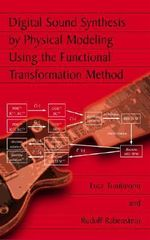 Digital Sound Synthesis by Physical Modeling Using the Functional Transformation Method - Lutz Trautmann